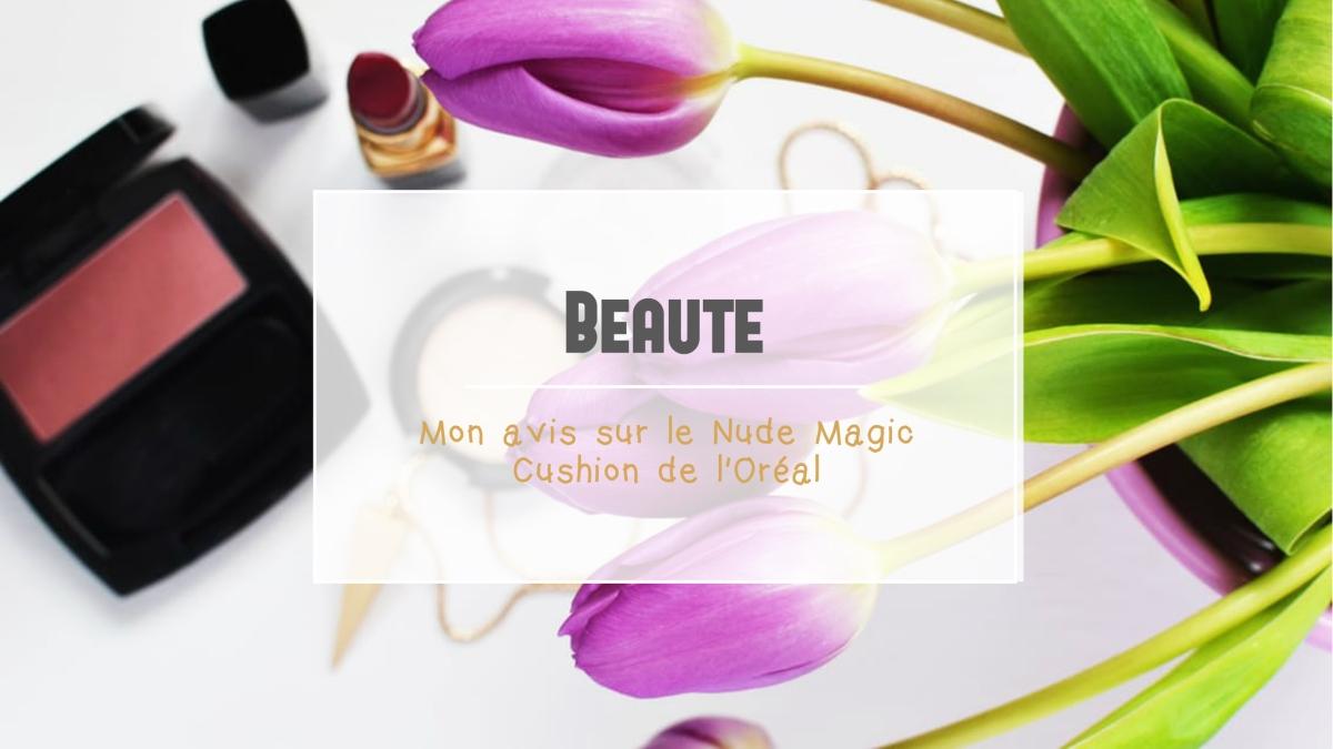 Revue: Mon avis sur le Nude Magic Cushion de l'Oréal